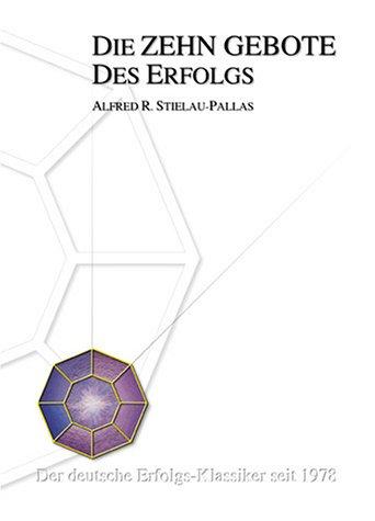 9783926894090: Die Zehn Gebote für Ihren Erfolg by Stielau-Pallas, Alfred R.