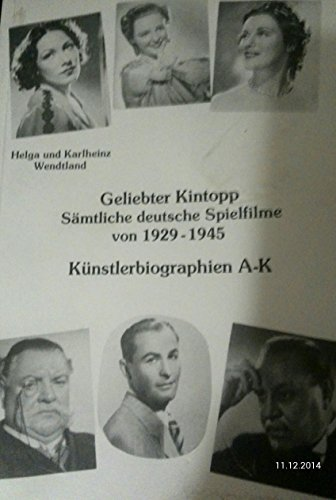 Geliebter Kintopp. Sämtliche deutsche Spielfilme von 1929-1945 mit zahlreichen Künstlerbiographien: Künstlerbiographien A - K - Wendtland, Helga und Karlheinz Wendtland