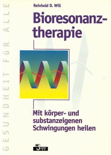 9783926955746: Bioresonanztherapie. Mit körper- und substanzeigenen Schwingungen heilen
