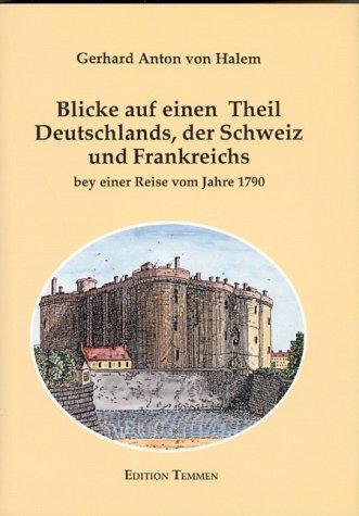 9783926958228: Blicke auf einen Theil Deutschlands, der Schweiz und Frankreichs bey einer Reise vom Jahre 1790 Sammlung denkwuerdiger Reisen; 2