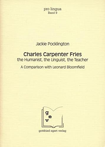 9783926972156: Charles Carpenter Fries: The humanist, the linguist, the teacher : a comparison with Leonard Bloomfield (Pro lingua)