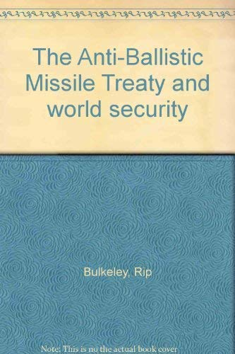 The Anti-Ballistic Missile Treaty and world security: Bulkeley, Rip