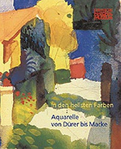 9783926982995: In den hellsten Farben, Aquarelle von Dürer bis Macke aus der Graphischen Sammlung des Germanischen Nationalmuseums,