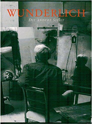 9783927024205: Paul Wunderlich, die andere Sicht. Buch anläßlich der Ausstellung in der Galerie Steinrötter im November.