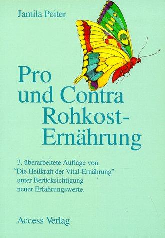 Pro und Contra Rohkost-Ernährung 3. überarbeitete Auflage: Peiter, Jamila