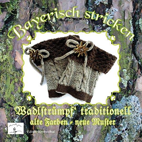 9783927058897: Bayerisch stricken Wadlstrümpf' traditionell: alte Farben - neue Muster