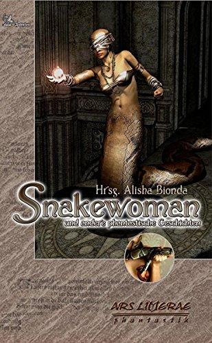 Snakewoman und andere phantastische Geschichten Ars Litterae 8: Bionda, Alisha (ed.)