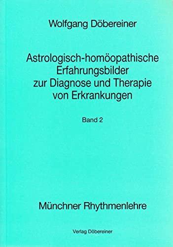 9783927094185: Astrologisch-homöopathische Erfahrungsbilder zur Diagnose und Therapie von Erkrankungen. (Münchner Rhythmenlehre, Band 2)