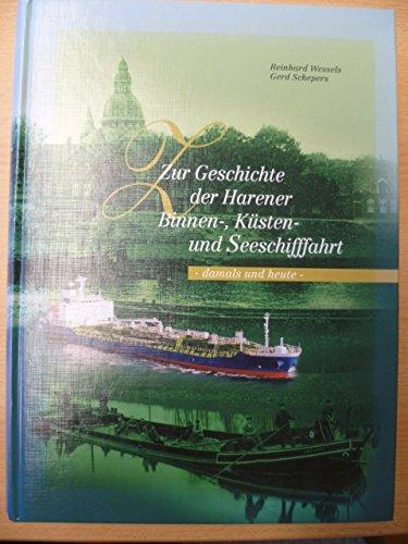 Zur Geschichte der Harener Binnen-, Küsten- und Seeschifffahrt : damals und heute. Reinhard Wessels...