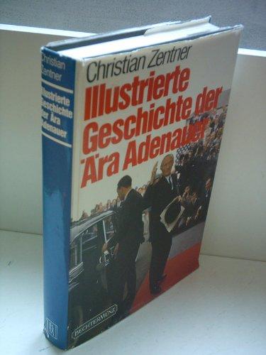 9783927117617: Illustrierte Geschichte der Ära Adenauer