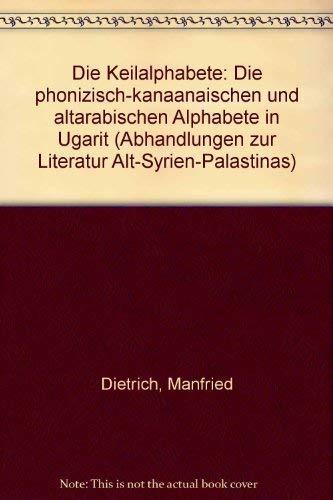 9783927120006: Die Keilalphabete: Die phönizisch-kanaanäischen und altarabischen Alphabete in Ugarit (Abhandlungen zur Literatur Alt-Syrien-Palästinas) (German Edition)