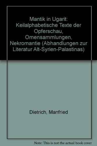 9783927120051: Mantik in Ugarit: Keilalphabetische Texte Der Opferschau - Omensammlungen - Nekromantie (Abhandlungen Zur Literatur Alt-Syrien-Paleastinas) (German Edition)