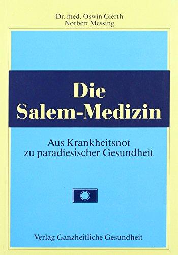 Die Salem-Medizin : aus Krankheitsnot zu paradiesischer: Gierth, Oswin: