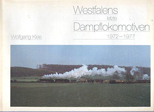 Westfalens letzte Dampflokomotiven 1972 - 1977: Klee Wolfgang