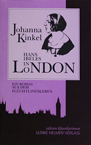 Hans Ibeles in London: Ein Roman aus dem Flüchtlingsleben (Edition Klassikerinnen) - Kinkel, Johanna