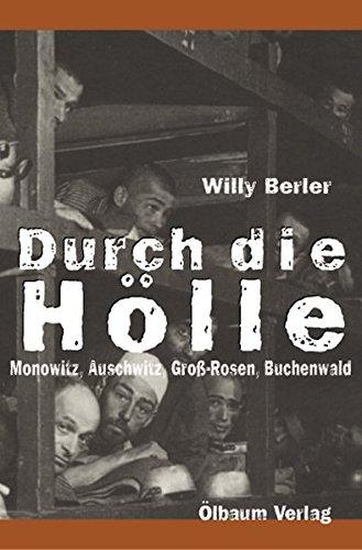 Durch die Hölle: Monowitz, Auschwitz, Groß-Rosen, Buchenwald: Willy Berler