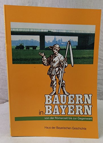Bauern in Bayern - Von der Römerzeit bis zur Gegenwart: Katalog zur Ausstellung im Herzogschloss Straubing 5. Mai bis 1. November 1992