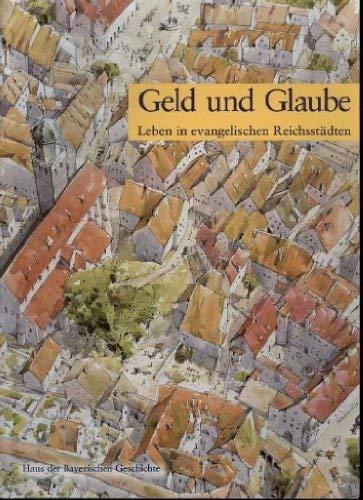 """Geld und Glaube"""": Leben in evangelischen Reichsstadten : Katalog zur Ausstellung im ..."""