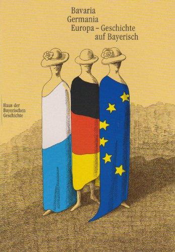9783927233706: Bavaria - Germania - Europa. Geschichte auf Bayerisch: Katalogbuch zur Bayerischen Landesausstellung 2000 (Livre en allemand)