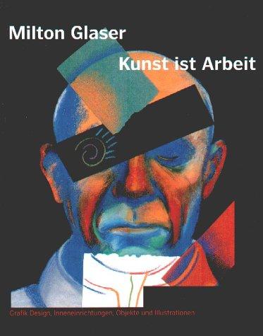 9783927258853: Milton Glaser Kunst Ist Arbeit