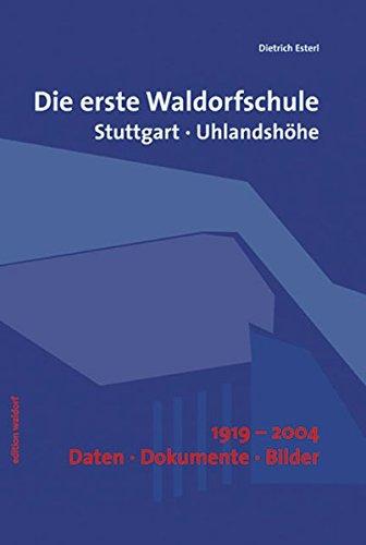 Die erste Waldorfschule.Stuttgart-Uhlandhöhe. 1919 bis 2004. Daten. Dokumente. Bilder. ...