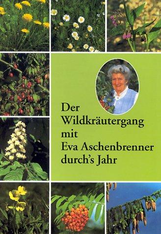 9783927290457: Der Wildkr�utergang mit Eva Aschenbrenner durch's Jahr