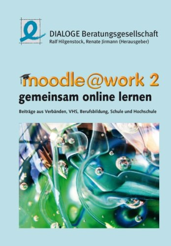 9783927298132: Moodle @ Work 2 - gemeinsam online lernen: Beiträge aus Verbänden, VHS, Berufsbildung, Schule und Hochchule