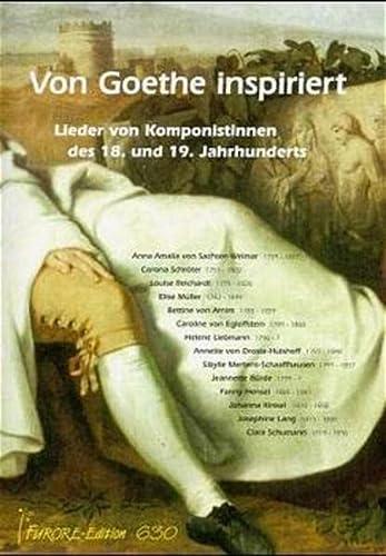 Von Goethe inspiriert : Lieder von Komponistinnen des 18. und 19. Jahrhunderts. Von Anna Amalia von Sachsen-Weimar über Bettine von Arnim zu Clara Schumann - Johann Wolfgang von Goethe