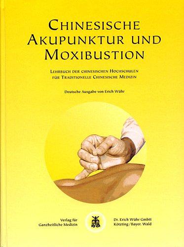 9783927344006: Chinesische Akupunktur und Moxibustion: Lehrbuch der chinesischen Hochschulen für traditionelle chinesische Medizin