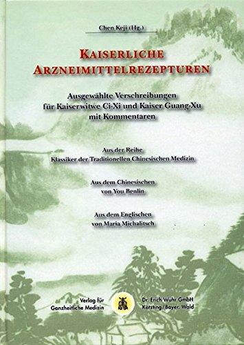 9783927344358: Kaiserliche Arzneimittelrezepturen: Ausgewählte Verschreibungen für die Kaiserwitwe Cixi und Kaiser Guangxu mit Kommentaren