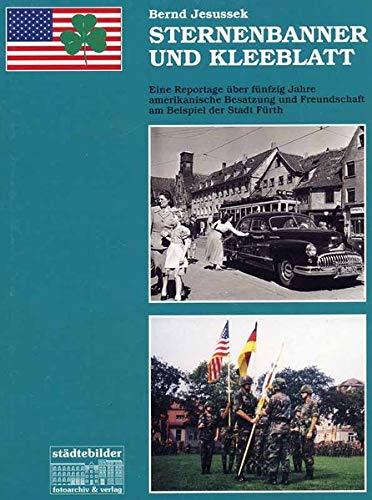 9783927347359: Sternenbanner und Kleeblatt: Eine Reportage über fünfzig Jahre amerikanische Besatzung und Freundschaft am Beispiel der Stadt Fürth