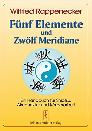 9783927359093: Fünf Elemente und zwölf Meridiane: Ein Handbuch für Akupunktur Shiatsu und Körperarbeit