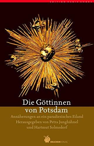 9783927369597: Die Göttinnen von Potsdam: Annäherungen an ein paradiesisches Eiland