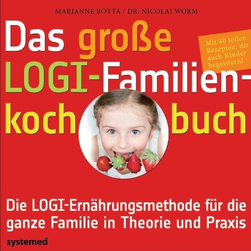 9783927372962: Das große LOGI-Familienkochbuch: Die LOGI-Ernährungsmethode für die ganze Familie in Theorie und Praxis. Mit 100 tollen Rezepten, die auch Kindern schmecken
