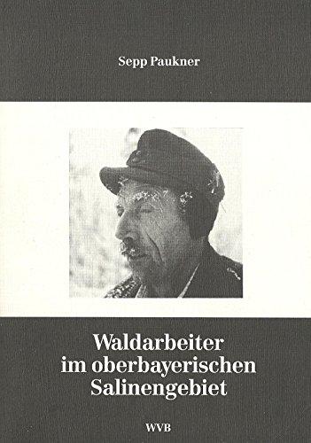 9783927392243: Waldarbeiter im oberbayerischen Salinengebiet (Regensburger Schriften zur Volkskunde) (German Edition)