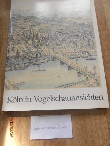 Koln in Vogelschauansichten: Die Bestande der Graphischen Sammlung des Kolnischen Stadtmuseums (...