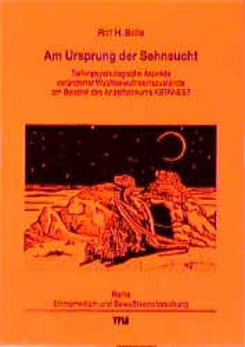 9783927408067: Am Ursprung der Sehnsucht: Tiefenpsychologische Wachbewußtseinszustände am Beispiel des Anästhetikums KETANEST