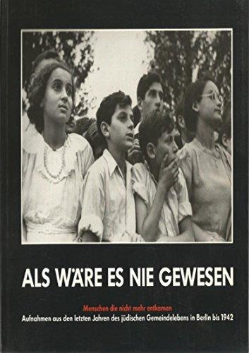 9783927434004: Als Ware Es Nie Gewesen: Menschen Die Nicht Mehr Entkamen. Aufnahmen (Fotografien) Aus Den Letzten Jahren Des Judischen Gemeindelebens in Berlin Bis 1942