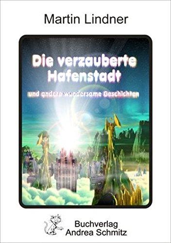 Die verzauberte Hafenstadt und andere wundersame Geschichten: Kinderbuch, Märchen: Martin ...