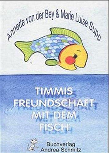Timmis Freundschaft mit dem Fisch: Kinderbuch: Bey, Annette von der; Supp, Marie Luise