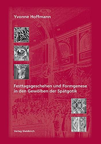 Festtagsgeschehen und Formgenese in den Gewölben der Spätgotik: Yvonne Hoffmann