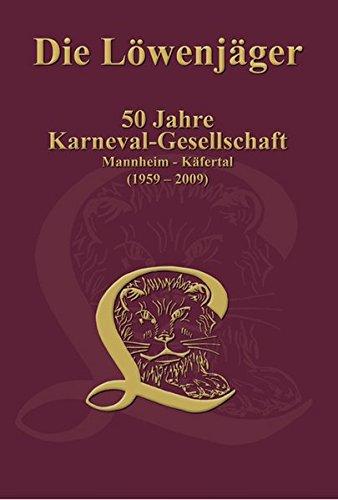 9783927455634: Die Löwenjäger: 50 Jahre Karneval-Gesellschaft Mannheim-Käfertal (1959 - 2009)