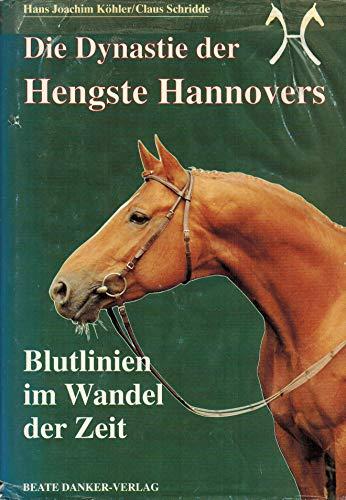 9783927456150: Die Dynastie der Hengste Hannovers. Blutlinien im Wandel der Zeit