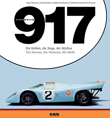 Porsche 917 The Heroes The Victories The Myth: Fodisch, Nesshover, Rossbach and Schwarz