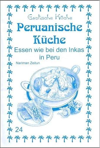 9783927459762: Peruanische Küche: Essen wie bei den Inkas in Peru