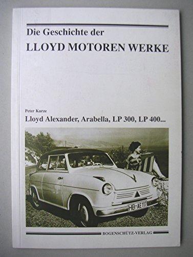 9783927485020: Die Geschichte der Lloyd Motoren Werke. Lloyd Alexander, Arabella, LP300, LP400...