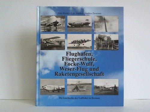9783927485037: Die Geschichte der Luftfahrt in Bremen. Flughafen, Fliegerschule, Focke-Wulf, Weser-Flug und Raketengesellschaft