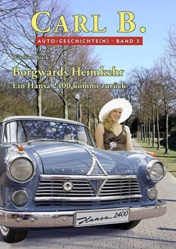 Borgwards Heimkehr: Ein Hansa 2400 kommt zurück: Kück, Winfried