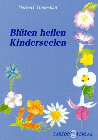 Blüten heilen Kinderseelen: Thelesklaf, Herbert: