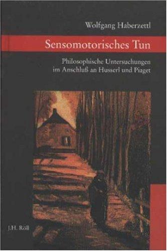 9783927522824: Sensomotorisches Tun: Philosophische Untersuchungen im Anschluss an Husserl und Piaget (Philosophische Brocken)
